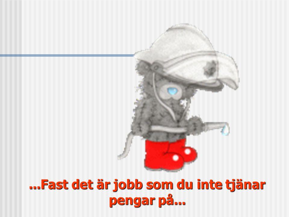 ...Fast det är jobb som du inte tjänar pengar på...