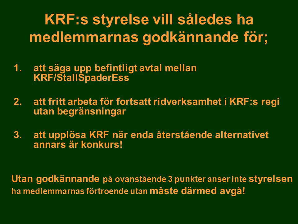 KRF:s styrelse vill således ha medlemmarnas godkännande för;