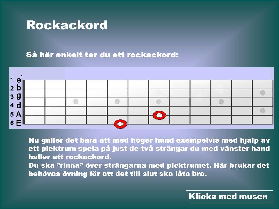 Rockackord Så här enkelt tar du ett rockackord: Klicka med musen