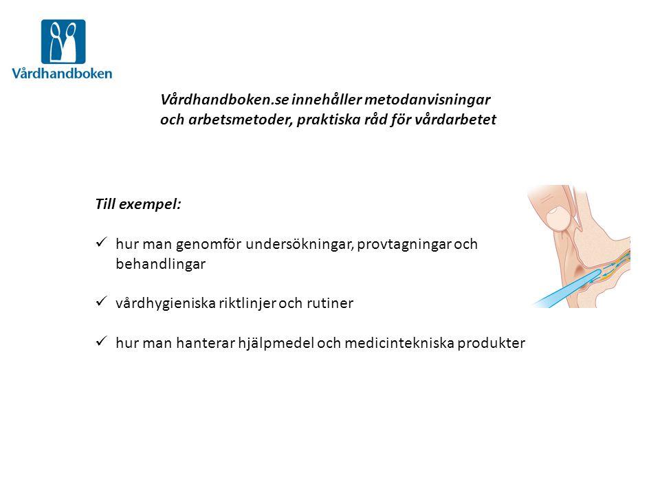 Vårdhandboken.se innehåller metodanvisningar och arbetsmetoder, praktiska råd för vårdarbetet