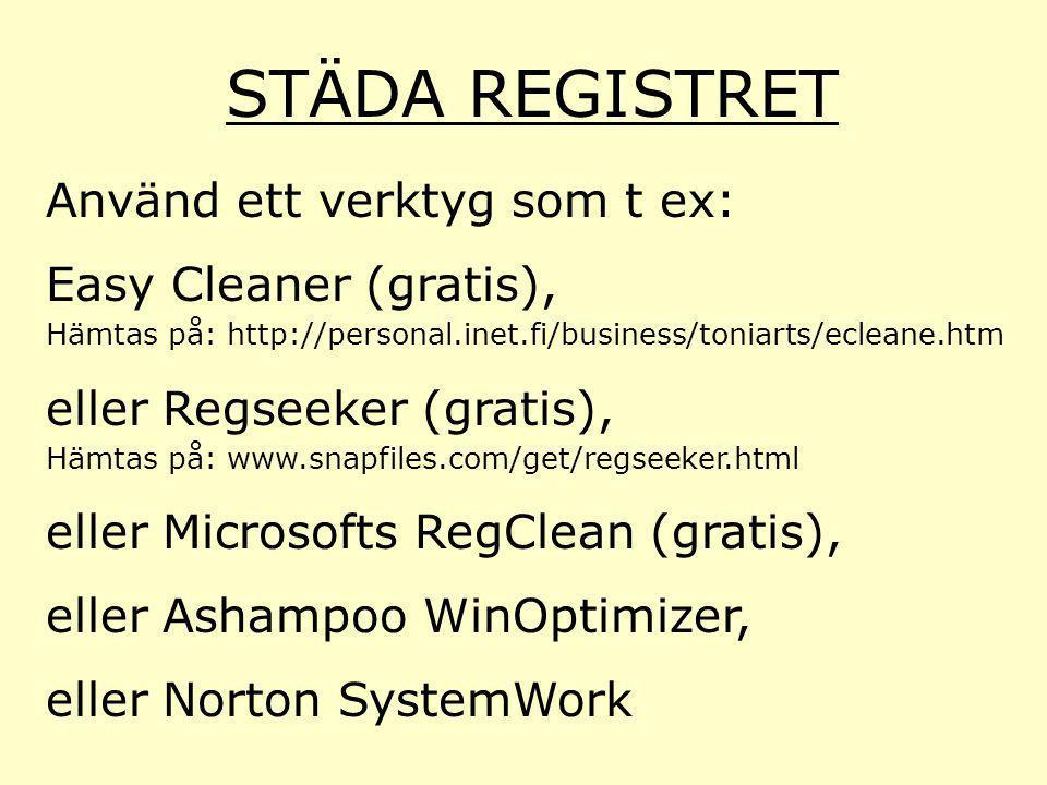 STÄDA REGISTRET Använd ett verktyg som t ex: Easy Cleaner (gratis),