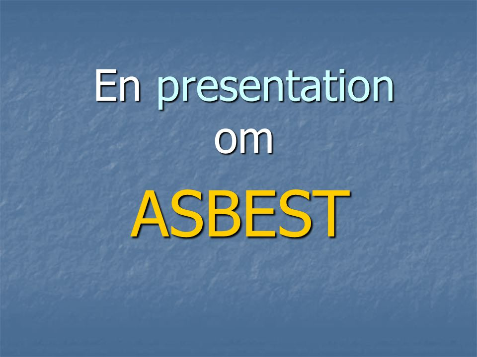 En presentation om ASBEST