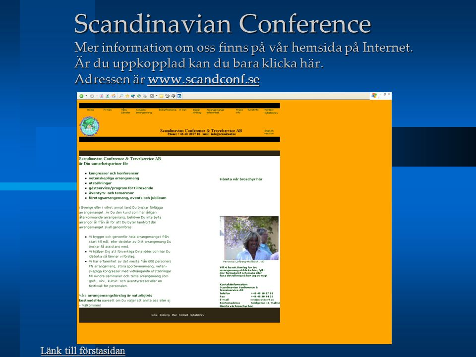 Scandinavian Conference Mer information om oss finns på vår hemsida på Internet. Är du uppkopplad kan du bara klicka här. Adressen är www.scandconf.se