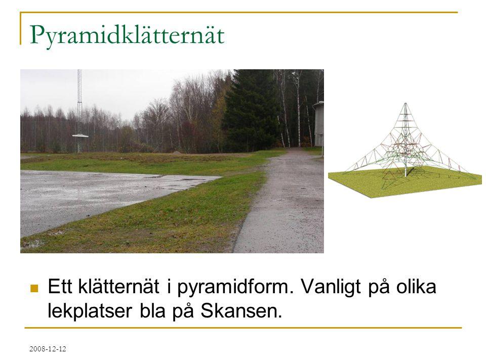 Pyramidklätternät Ett klätternät i pyramidform. Vanligt på olika lekplatser bla på Skansen.