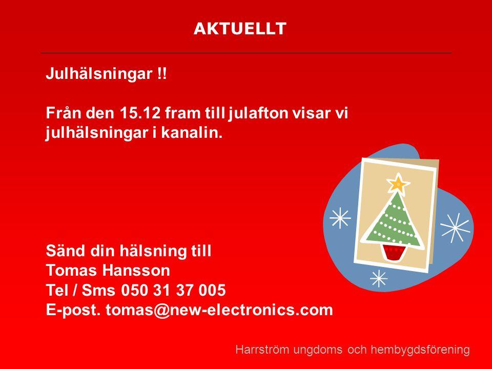 Från den 15.12 fram till julafton visar vi julhälsningar i kanalin.