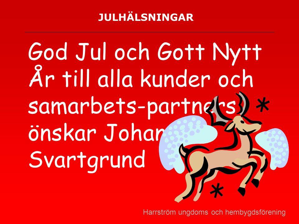 JULHÄLSNINGAR God Jul och Gott Nytt År till alla kunder och samarbets-partners önskar Johan Svartgrund.