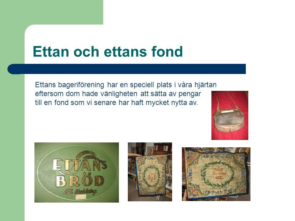 Ettan och ettans fond Ettans bageriförening har en speciell plats i våra hjärtan. eftersom dom hade vänligheten att sätta av pengar.