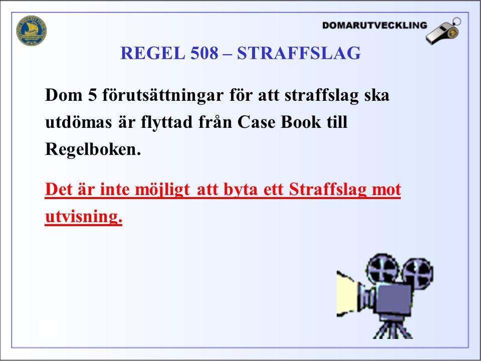REGEL 508 – STRAFFSLAG Dom 5 förutsättningar för att straffslag ska. utdömas är flyttad från Case Book till.