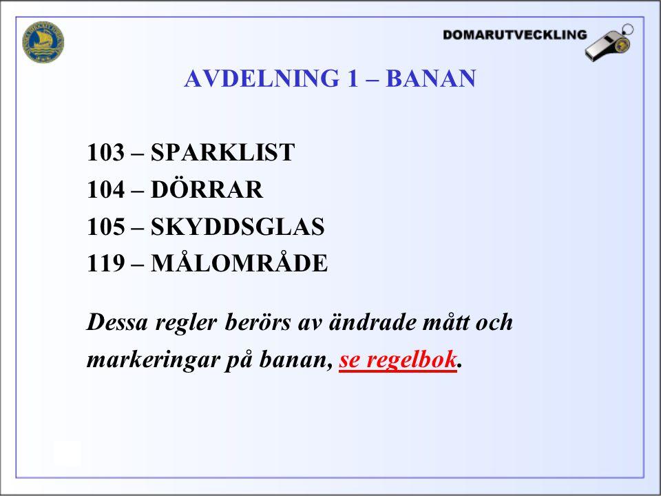 AVDELNING 1 – BANAN 103 – SPARKLIST. 104 – DÖRRAR. 105 – SKYDDSGLAS. 119 – MÅLOMRÅDE. Dessa regler berörs av ändrade mått och.