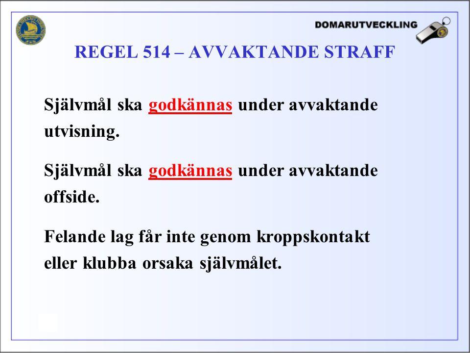 REGEL 514 – AVVAKTANDE STRAFF
