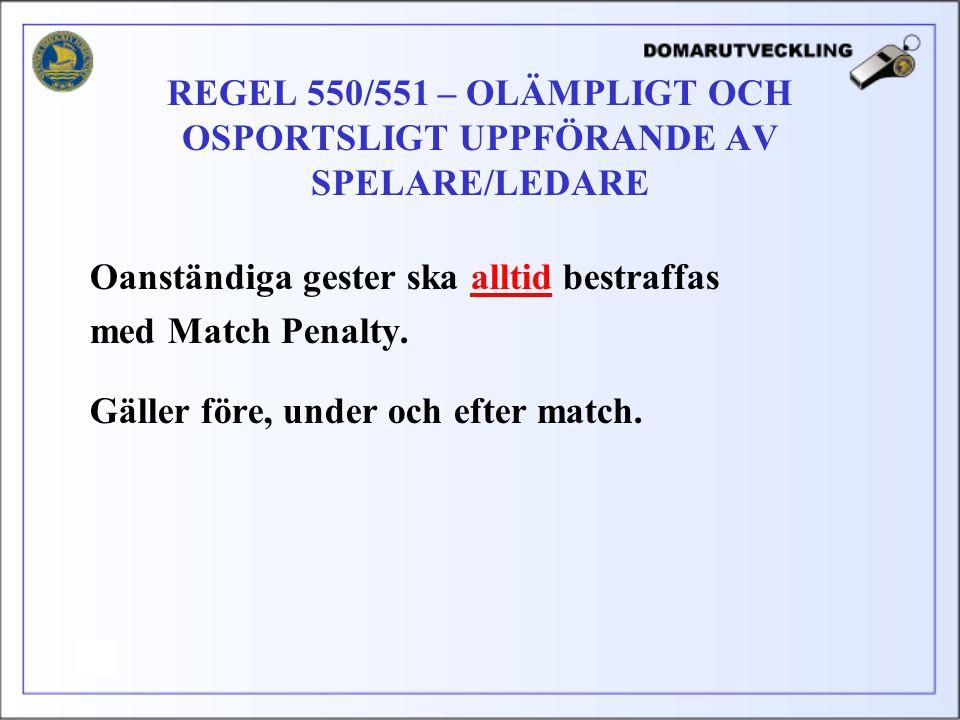 REGEL 550/551 – OLÄMPLIGT OCH OSPORTSLIGT UPPFÖRANDE AV SPELARE/LEDARE