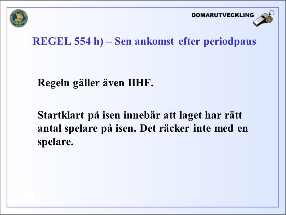 REGEL 554 h) – Sen ankomst efter periodpaus