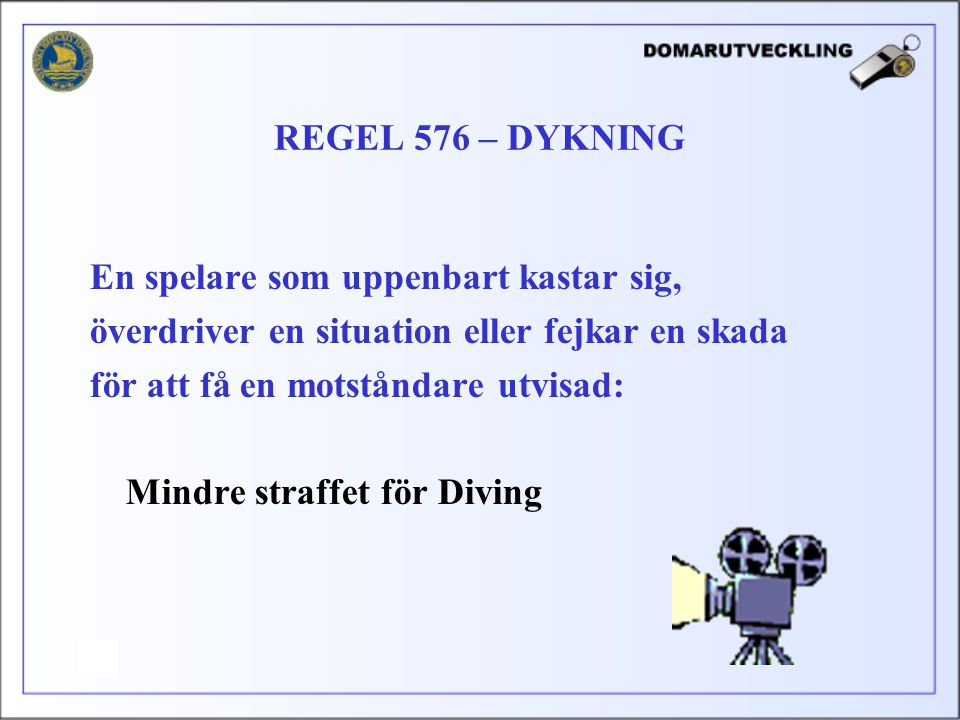 REGEL 576 – DYKNING En spelare som uppenbart kastar sig, överdriver en situation eller fejkar en skada.