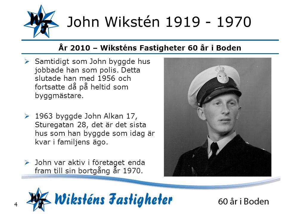 John Wikstén 1919 - 1970 Samtidigt som John byggde hus jobbade han som polis. Detta slutade han med 1956 och fortsatte då på heltid som byggmästare.