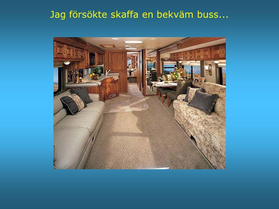 Jag försökte skaffa en bekväm buss...