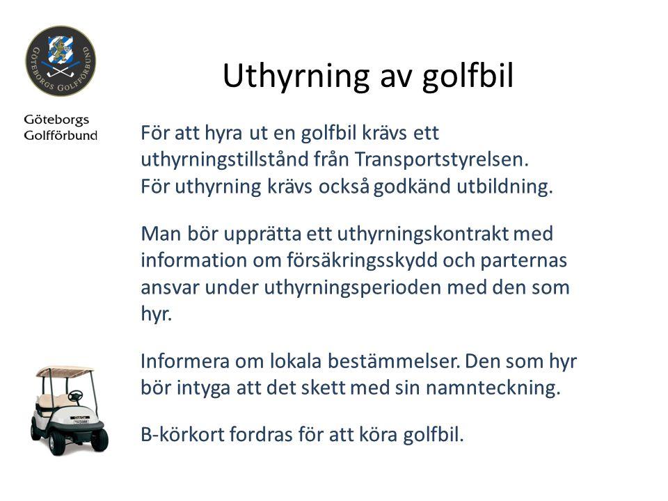 Uthyrning av golfbil För att hyra ut en golfbil krävs ett uthyrningstillstånd från Transportstyrelsen.