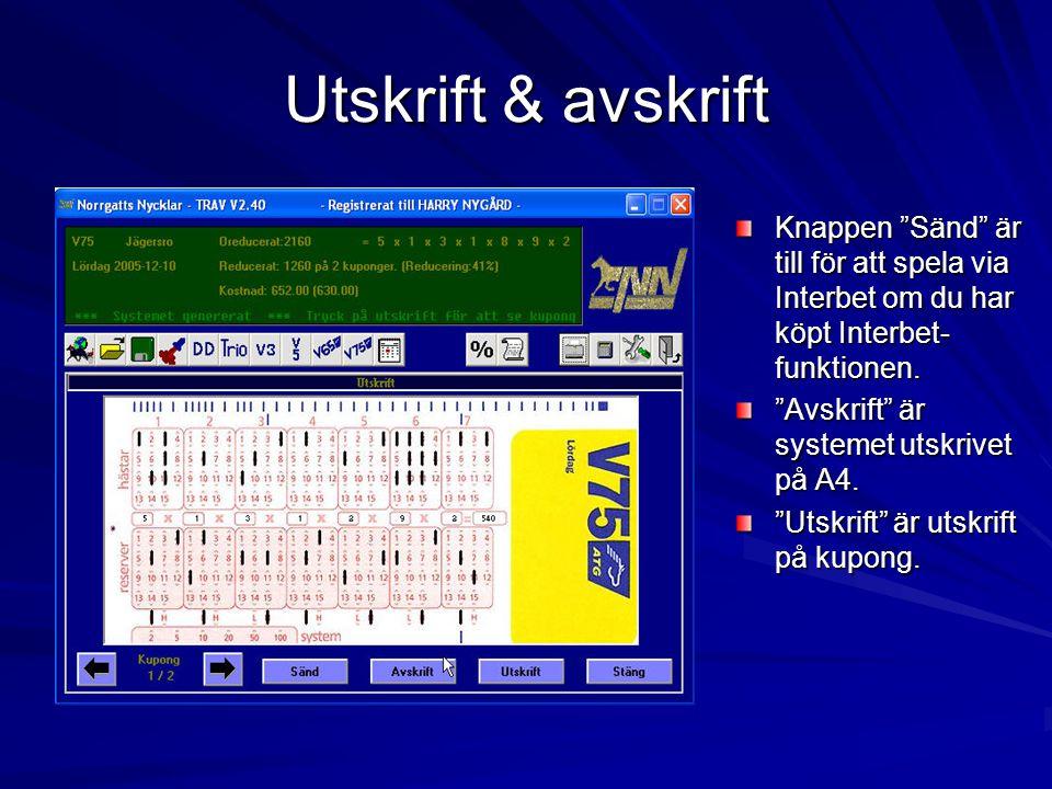 Utskrift & avskrift Knappen Sänd är till för att spela via Interbet om du har köpt Interbet-funktionen.