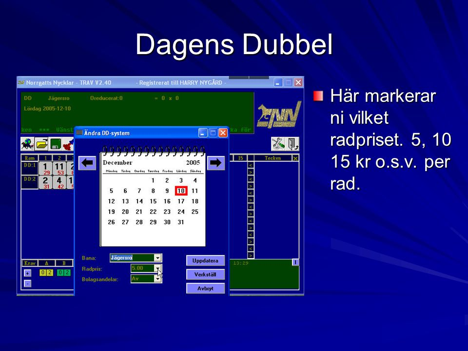 Dagens Dubbel Här markerar ni vilket radpriset. 5, 10 15 kr o.s.v. per rad.