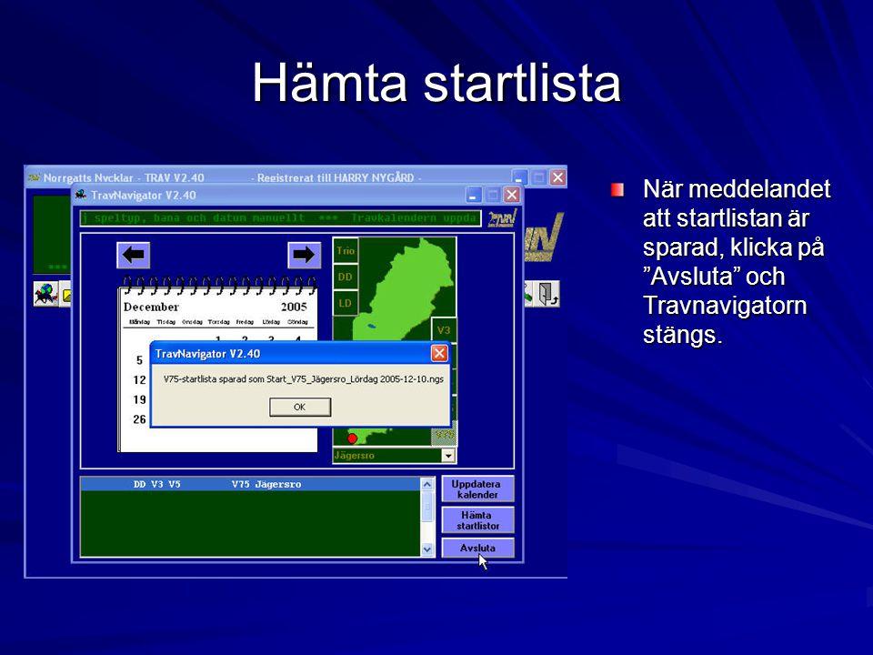 Hämta startlista När meddelandet att startlistan är sparad, klicka på Avsluta och Travnavigatorn stängs.