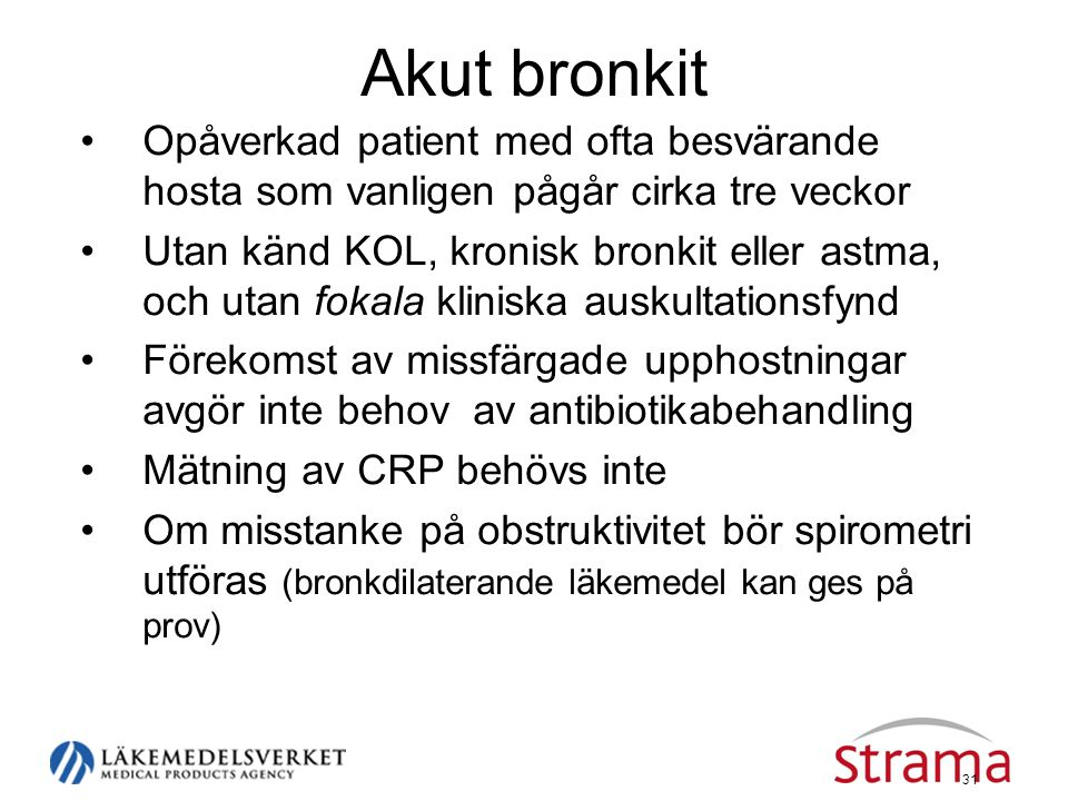 Akut bronkit Opåverkad patient med ofta besvärande hosta som vanligen pågår cirka tre veckor.
