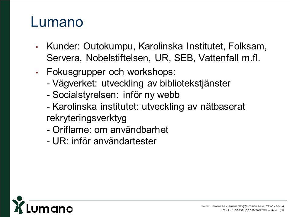 Lumano Kunder: Outokumpu, Karolinska Institutet, Folksam, Servera, Nobelstiftelsen, UR, SEB, Vattenfall m.fl.