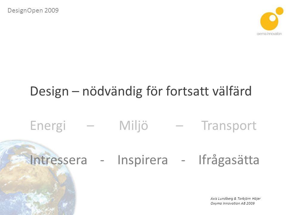 Design – nödvändig för fortsatt välfärd Energi – Miljö – Transport
