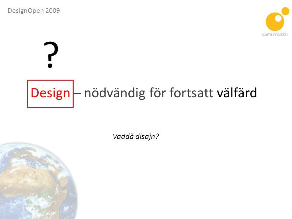 Design – nödvändig för fortsatt välfärd Vaddå disajn