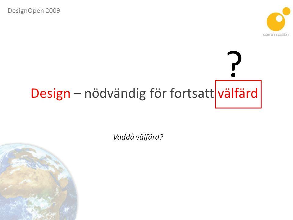 Design – nödvändig för fortsatt välfärd Vaddå välfärd