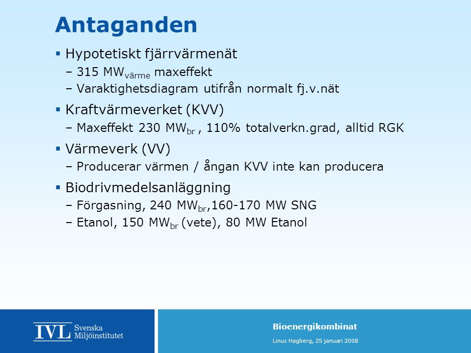 Antaganden Hypotetiskt fjärrvärmenät Kraftvärmeverket (KVV)