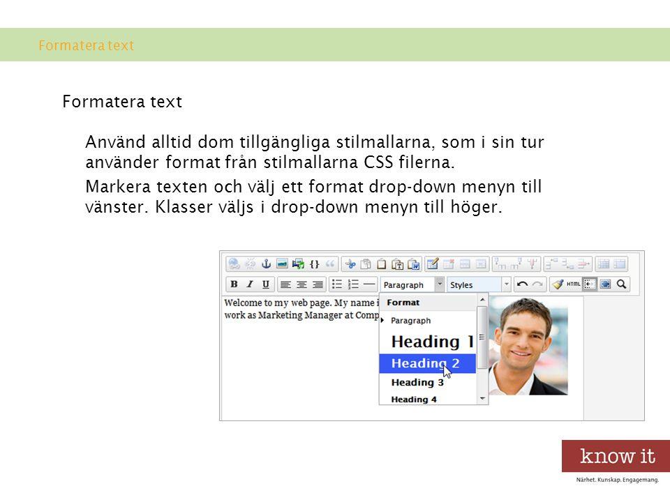 Formatera text Formatera text. Använd alltid dom tillgängliga stilmallarna, som i sin tur använder format från stilmallarna CSS filerna.