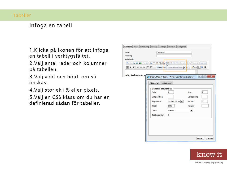 Tabeller Infoga en tabell. Klicka på ikonen för att infoga en tabell i verktygsfältet. Välj antal rader och kolumner på tabellen.