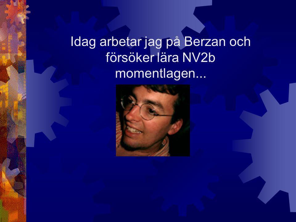 Idag arbetar jag på Berzan och försöker lära NV2b momentlagen...
