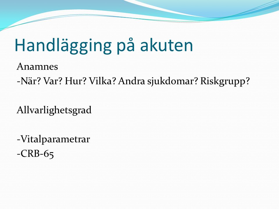 Handlägging på akuten Anamnes -När. Var. Hur. Vilka.