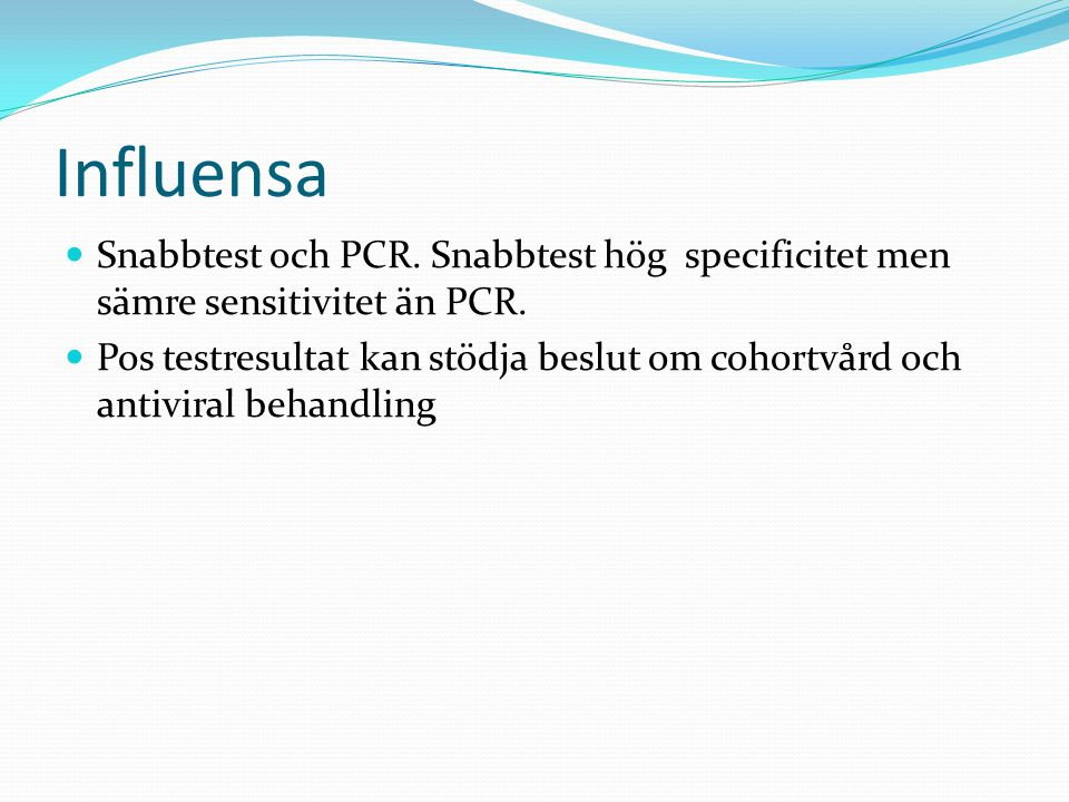 Influensa Snabbtest och PCR. Snabbtest hög specificitet men sämre sensitivitet än PCR.