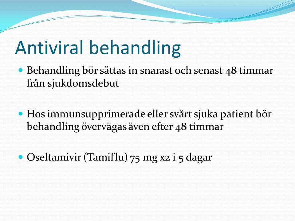 Antiviral behandling Behandling bör sättas in snarast och senast 48 timmar från sjukdomsdebut.