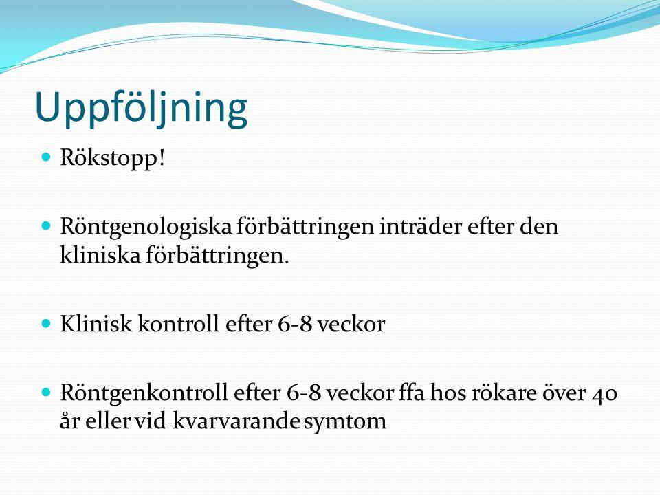 Uppföljning Rökstopp! Röntgenologiska förbättringen inträder efter den kliniska förbättringen. Klinisk kontroll efter 6-8 veckor.
