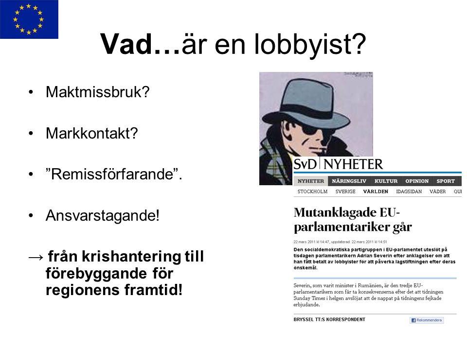 Vad…är en lobbyist Maktmissbruk Markkontakt Remissförfarande .