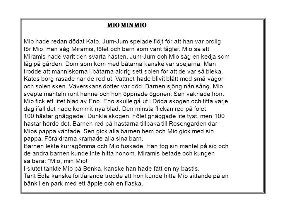 mio min mio Mio hade redan dödat Kato. Jum-Jum spelade flöjt för att han var orolig.
