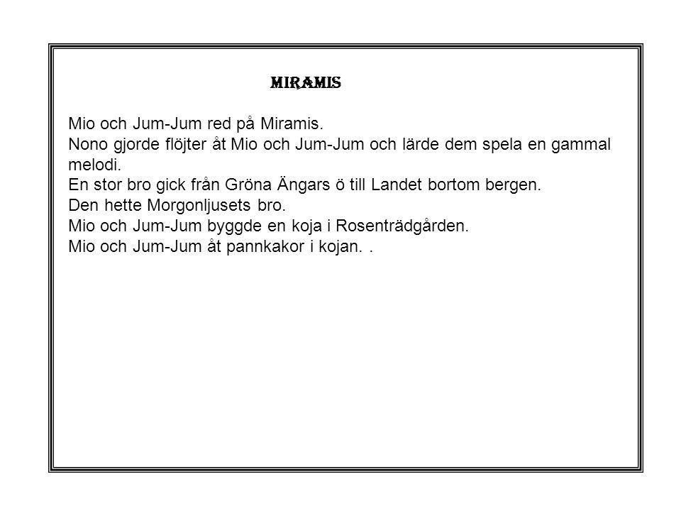 MIRAMIS Mio och Jum-Jum red på Miramis. Nono gjorde flöjter åt Mio och Jum-Jum och lärde dem spela en gammal.
