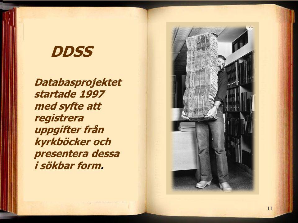 DDSS Databasprojektet startade 1997 med syfte att registrera uppgifter från kyrkböcker och presentera dessa i sökbar form.