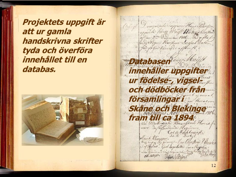 Projektets uppgift är att ur gamla handskrivna skrifter tyda och överföra innehållet till en databas.
