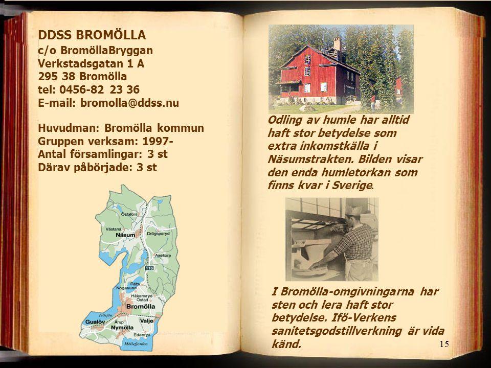 DDSS BROMÖLLA c/o BromöllaBryggan Verkstadsgatan 1 A 295 38 Bromölla tel: 0456-82 23 36 E-mail: bromolla@ddss.nu