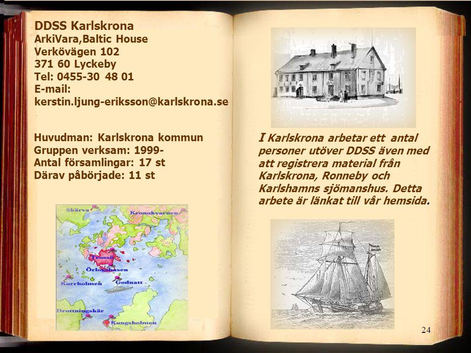 DDSS Karlskrona ArkiVara,Baltic House Verkövägen 102 371 60 Lyckeby Tel: 0455-30 48 01 E-mail: kerstin.ljung-eriksson@karlskrona.se