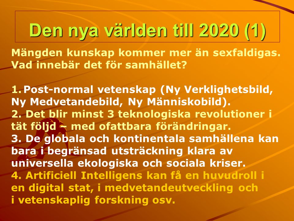 Den nya världen till 2020 (1) Mängden kunskap kommer mer än sexfaldigas. Vad innebär det för samhället