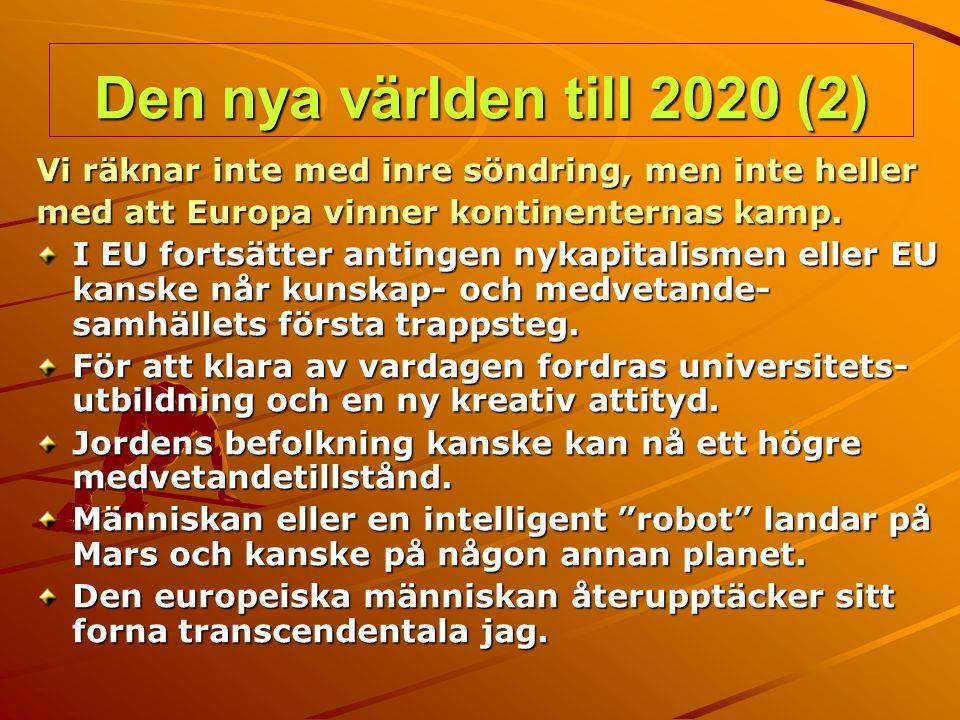 Den nya världen till 2020 (2) Vi räknar inte med inre söndring, men inte heller. med att Europa vinner kontinenternas kamp.