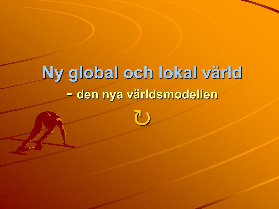 Ny global och lokal värld - den nya världsmodellen ↻