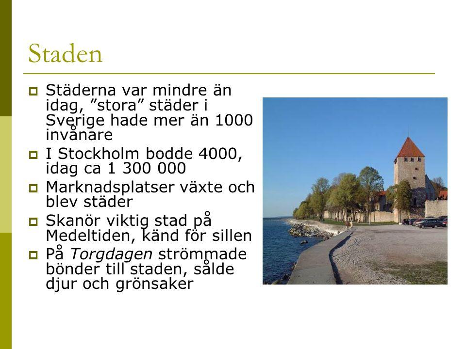 Staden Städerna var mindre än idag, stora städer i Sverige hade mer än 1000 invånare. I Stockholm bodde 4000, idag ca 1 300 000.