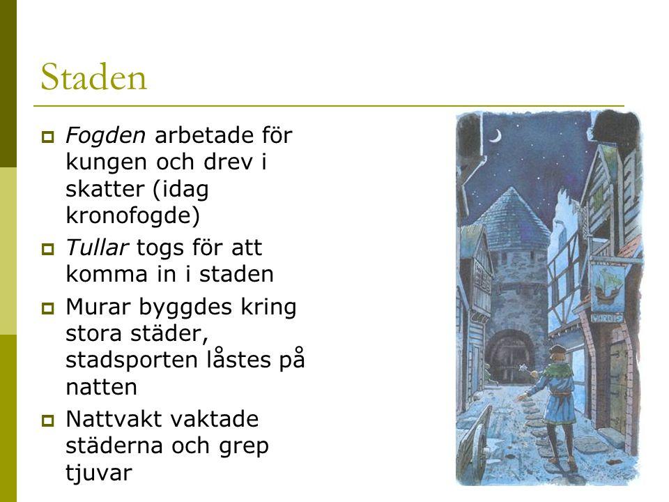 Staden Fogden arbetade för kungen och drev i skatter (idag kronofogde)