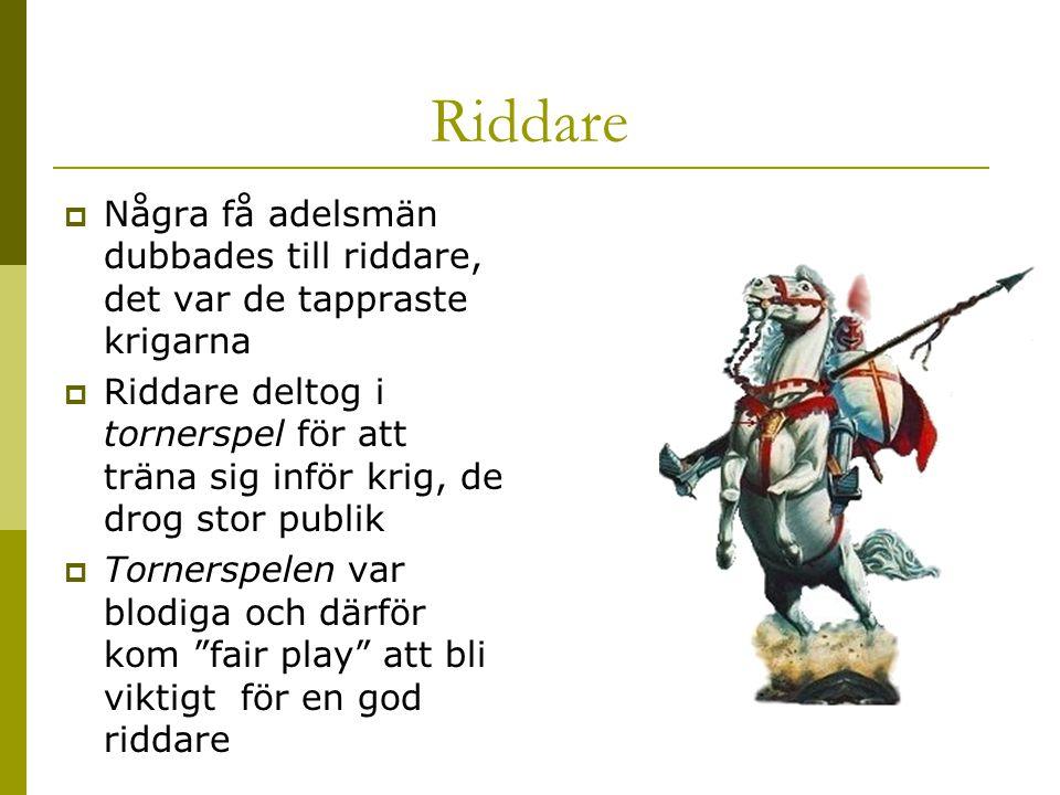 Riddare Några få adelsmän dubbades till riddare, det var de tappraste krigarna.