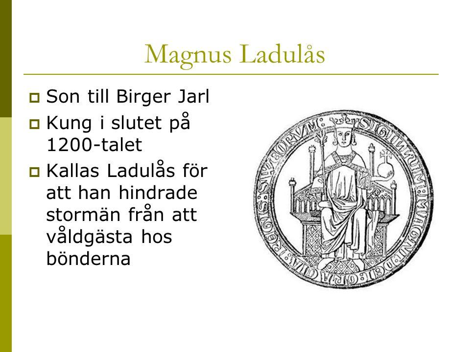 Magnus Ladulås Son till Birger Jarl Kung i slutet på 1200-talet